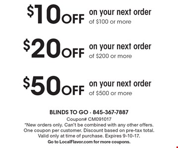 $20 Off on your next order of $200 or more. $50 Off on your next order of $500 or more. $10 Off on your next order of $100 or more. Coupon# CM091017. *New orders only. Can't be combined with any other offers. One coupon per customer. Discount based on pre-tax total. Valid only at time of purchase. Expires 9-10-17. Go to LocalFlavor.com for more coupons.