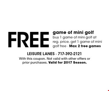 Free game of mini golf. Buy 1 game of mini golf at reg. price, get 1 game of mini golf free - Max 2 free games. With this coupon. Not valid with other offers or prior purchases. Valid for 2017 Season.