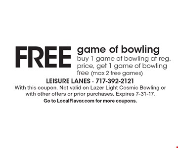 FREE game of bowling. Buy 1 game of bowling at reg. price, get 1 game of bowling free (max 2 free games). With this coupon. Not valid on Lazer Light Cosmic Bowling or with other offers or prior purchases. Expires 7-31-17. Go to LocalFlavor.com for more coupons.