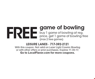 FREE game of bowling. buy 1 game of bowling at reg. price, get 1 game of bowling free (max 2 free games). With this coupon. Not valid on Lazer Light Cosmic Bowlingor with other offers or prior purchases. Expires 11-30-17.Go to LocalFlavor.com for more coupons.