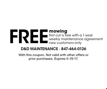 Free mowing first cut is free with a 1-year weekly maintenance agreement. New customers only. With this coupon. Not valid with other offers or prior purchases. Expires 5-19-17.