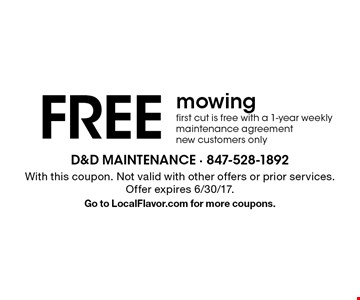 Free mowing. First cut is free with a 1-year weekly maintenance agreement. New customers only. With this coupon. Not valid with other offers or prior services. Offer expires 6/30/17. Go to LocalFlavor.com for more coupons.
