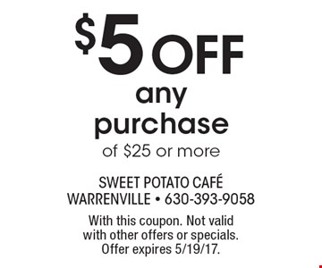 $5 Off Any Purchase Of $25 Or More. With this coupon. Not valid with other offers or specials. Offer expires 5/19/17.