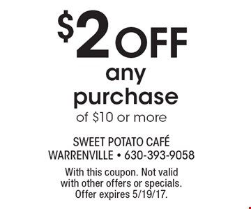 $2 Off Any Purchase Of $10 Or More. With this coupon. Not valid with other offers or specials. Offer expires 5/19/17.