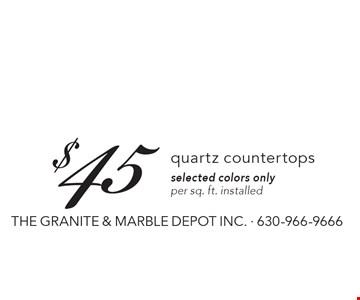 $45 quartz countertops, selected colors only per sq. ft. installed.