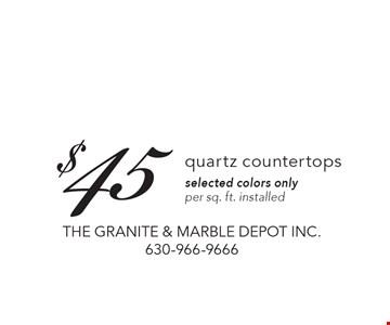 $45 quartz countertops.Selected colors only per sq. ft. installed.