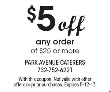 $5 off any order of $25 or more. With this coupon. Not valid with other offers or prior purchases. Expires 5-12-17.