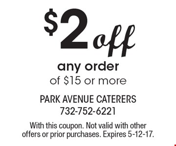 $2 off any order of $15 or more. With this coupon. Not valid with other offers or prior purchases. Expires 5-12-17.