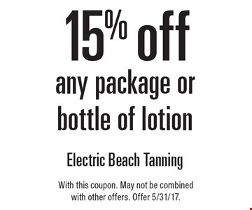 15% off any package or bottle of lotion. With this coupon. May not be combined with other offers. Offer 5/31/17.