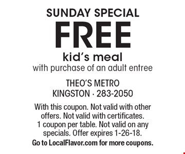 SUNDAY SPECIAL free kid's meal with purchase of an adult entree. With this coupon. Not valid with other offers. Not valid with certificates. 1 coupon per table. Not valid on any specials. Offer expires 1-26-18. Go to LocalFlavor.com for more coupons.