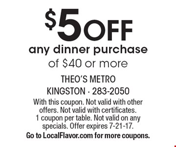 $5 Off any dinner purchase of $40 or more. With this coupon. Not valid with other offers. Not valid with certificates. 1 coupon per table. Not valid on any specials. Offer expires 7-21-17. Go to LocalFlavor.com for more coupons.
