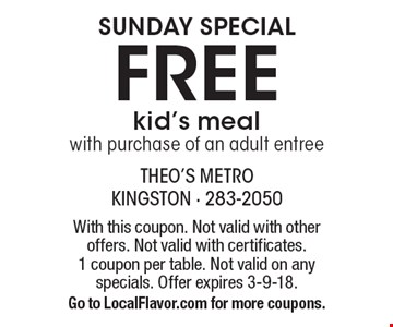 SUNDAY SPECIAL free kid's meal with purchase of an adult entree. With this coupon. Not valid with other offers. Not valid with certificates. 1 coupon per table. Not valid on any specials. Offer expires 3-9-18. Go to LocalFlavor.com for more coupons.