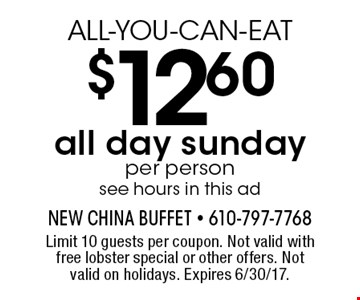 ALL-YOU-CAN-EAT $12.60 all day sundayper person see hours in this ad. Limit 10 guests per coupon. Not valid with free lobster special or other offers. Not valid on holidays. Expires 6/30/17.