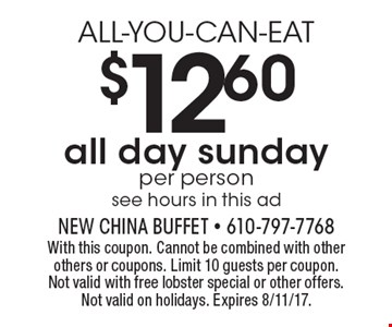 ALL-YOU-CAN-EAT $12.60 all day Sunday per person see hours in this ad. With this coupon. Cannot be combined with other others or coupons. Limit 10 guests per coupon. Not valid with free lobster special or other offers. Not valid on holidays. Expires 8/11/17.