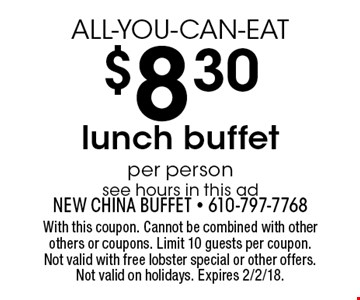 ALL-YOU-CAN-EAT $8.30 lunch buffet. Per person. See hours in this ad. With this coupon. Cannot be combined with other others or coupons. Limit 10 guests per coupon. Not valid with free lobster special or other offers. Not valid on holidays. Expires 2/2/18.