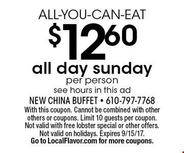 ALL-YOU-CAN-EAT $12.60 all day sunday per person see hours in this ad. With this coupon. Cannot be combined with other others or coupons. Limit 10 guests per coupon. Not valid with free lobster special or other offers. Not valid on holidays. Expires 9/15/17.