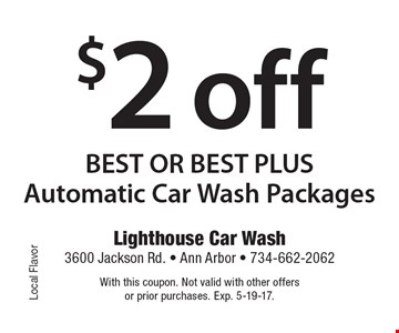 $2 off BEST OR BEST PLUS Automatic Car Wash Packages. With this coupon. Not valid with other offers or prior purchases. Exp. 5-19-17.