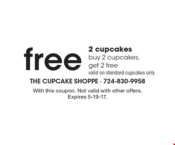 free 2 cupcakes buy 2 cupcakes, get 2 free valid on standard cupcakes only. With this coupon. Not valid with other offers. Expires 5-19-17.
