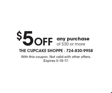 $5 OFF any purchase of $30 or more. With this coupon. Not valid with other offers. Expires 5-19-17.