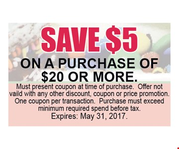 Save $5 on any purchase of $20 or more. Must present coupon at time of purchase. Offer not valid with any other discount, coupon or price promotion. One coupon per transaction. Purchase must exceed minimum required spend before tax. Expires May 31, 2017.