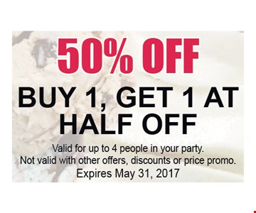 50% off any item. Buy any 1 item, get a 2nd item of equal or lesser value 50% off. Valid for up to 4 people in your party. Not valid with other offers, discounts or price promo. Expires May 31, 2017