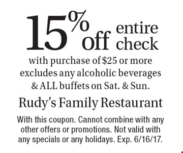 15% off entire check with purchase of $25 or more excludes any alcoholic beverages & ALL buffets on Sat. & Sun. With this coupon. Cannot combine with any other offers or promotions. Not valid with any specials or any holidays. Exp. 6/16/17.