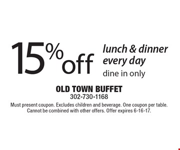 15% off lunch & dinner every day. Dine in only. Must present coupon. Excludes children and beverage. One coupon per table. Cannot be combined with other offers. Offer expires 6-16-17.
