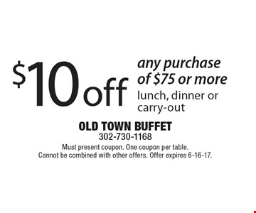 $10 off any purchase of $75 or more. Lunch, dinner or carry-out. Must present coupon. One coupon per table. Cannot be combined with other offers. Offer expires 6-16-17.