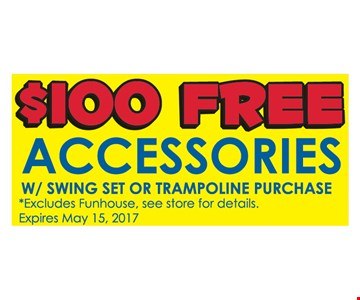 $100 Free Accessories With Swing Set Or Trampoline Purchase.