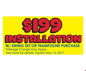 $199 Installation With Swing Set or Trampoline Purchase