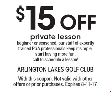 $15 Off private lesson. Beginner or seasoned, our staff of expertly trained PGA professionals keep it simple. Start having more fun. Call to schedule a lesson! With this coupon. Not valid with other offers or prior purchases. Expires 8-11-17.