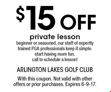 $15 Off private lesson. Beginner or seasoned, our staff of expertly trained PGA professionals keep it simple. Start having more fun. Call to schedule a lesson! With this coupon. Not valid with other offers or prior purchases. Expires 6-9-17.