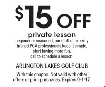 $15 Off private lesson. Beginner or seasoned, our staff of expertly trained PGA professionals keep it simple. Start having more fun. Call to schedule a lesson! With this coupon. Not valid with other offers or prior purchases. Expires 9-1-17.