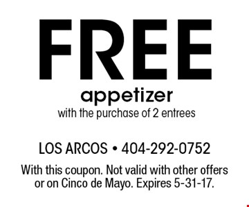 Free appetizer with the purchase of 2 entrees. With this coupon. Not valid with other offers or on Cinco de Mayo. Expires 5-31-17.