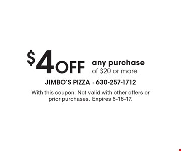 $4 Off any purchase of $20 or more. With this coupon. Not valid with other offers or prior purchases. Expires 6-16-17.