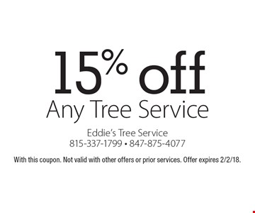 15% off any tree service. With this coupon. Not valid with other offers or prior services. Offer expires 2/2/18.