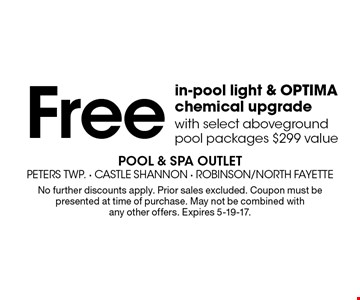 Free in-pool light & optima chemical upgrade with select aboveground pool packages $299 value. No further discounts apply. Prior sales excluded. Coupon must be presented at time of purchase. May not be combined with any other offers. Expires 5-19-17.