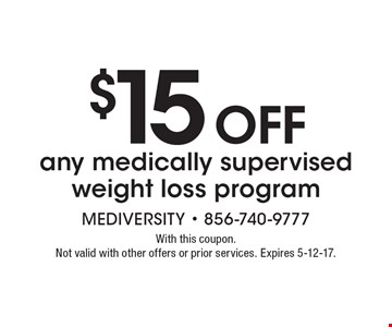 $15 OFF any medically supervised weight loss program. With this coupon. Not valid with other offers or prior services. Expires 5-12-17.