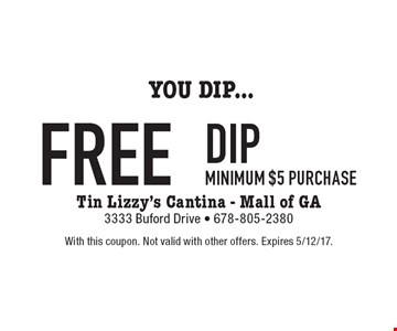 FREE DIP. Minimum $5 purchase. With this coupon. Not valid with other offers. Expires 5/12/17.