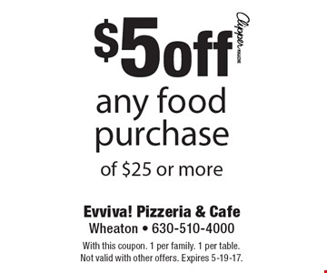 $5 off any food purchase of $25 or more. With this coupon. 1 per family. 1 per table. Not valid with other offers. Expires 5-19-17.