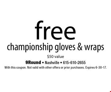 free championship gloves & wraps. $50 value. With this coupon. Not valid with other offers or prior purchases. Expires 6-30-17.