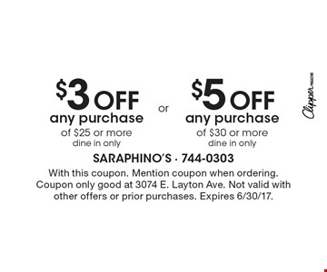 $3 OFF any purchase of $25 or more dine in only or $5 OFF any purchase of $30 or more dine in only. With this coupon. Mention coupon when ordering. Coupon only good at 3074 E. Layton Ave. Not valid with other offers or prior purchases. Expires 6/30/17.