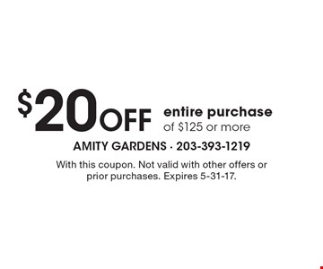 $20 Off entire purchase of $125 or more. With this coupon. Not valid with other offers or prior purchases. Expires 5-31-17.