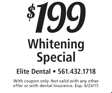 $199 whitening special. With coupon only. Not valid with any other offer or with dental insurance. Exp. 6/23/17.