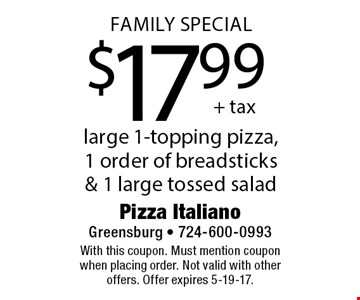 $17.99+ tax large 1-topping pizza, 1 order of breadsticks & 1 large tossed salad. With this coupon. Must mention coupon when placing order. Not valid with other offers. Offer expires 5-19-17.