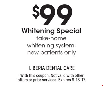 $99 whitening special. Take-home whitening system. New patients only. With this coupon. Not valid with other offers or prior services. Expires 8-13-17.