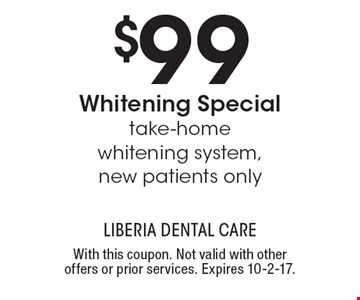 $99 Whitening Special. Take-home whitening system. New patients only. With this coupon. Not valid with other offers or prior services. Expires 10-2-17.