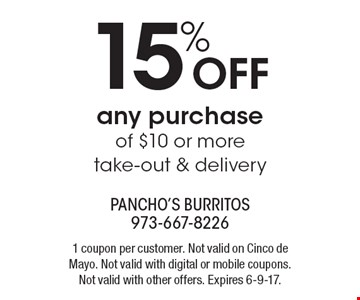 15% off any purchase of $10 or more, take-out & delivery. 1 coupon per customer. Not valid on Cinco de Mayo. Not valid with digital or mobile coupons. Not valid with other offers. Expires 6-9-17.