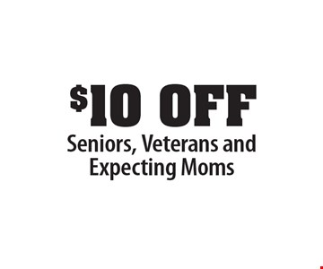 $10 OFF Seniors, Veterans and Expecting Moms.