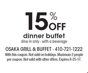 15% off dinner buffet. Dine in only. With a beverage. With this coupon. Not valid on holidays. Maximum 2 people per coupon. Not valid with other offers. Expires 8-25-17.